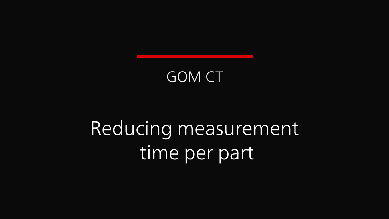 GOM CT reducing measurement time per part